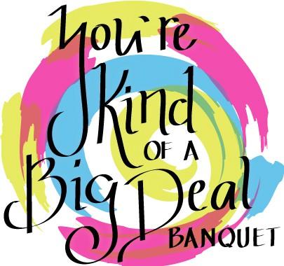 You're Kind of a Big Deal Banquet