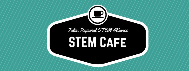 STEM Cafe banner for the Tulsa Regional STEM Alliance! Join us for coffee, donuts, and informal STEM!