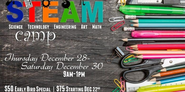 STEAM (Science, Technology, Engineering, Art, and Math) Camp Thursday December 28 through December 30th from 9 AM to 1 PM, $50 early bird special and $75 starting December 22nd