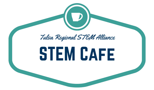 Tulsa Regional STEM Alliance STEM Cafe