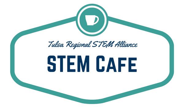 Tulsa Regional STEM Alliance STEM Cafe