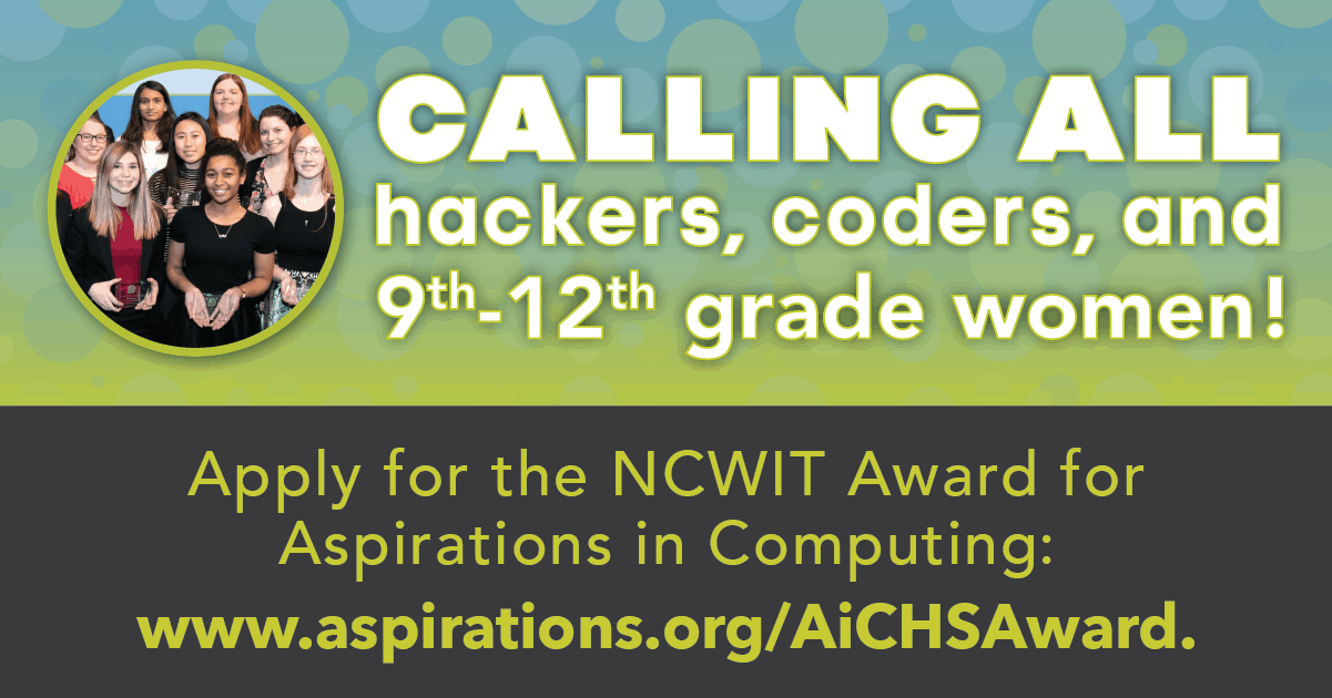 Calling all hackers, coders, and 9th-12th grade women! Apply for the NCWIT Awards for aspirations in Computing: www.aspirations.org/aichsaward