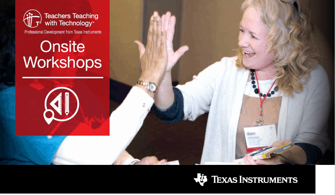 Teachers Teaching with Technology Professional Development from Texas Instruments Onsite Workshops